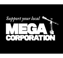 Support Your Local Mega Corporation (dark backgrounds) Photographic Print
