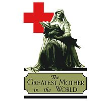 The Greatest Mother In The World -- Red Cross Photographic Print