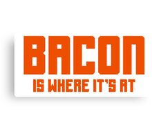 BACON IS WHERE IT'S AT Canvas Print