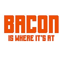 BACON IS WHERE IT'S AT Photographic Print