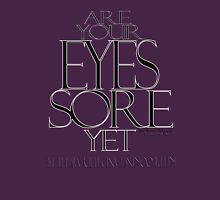 ARE YOUR EYES SORE YET © Vicki Ferrari TDZyne Womens Fitted T-Shirt