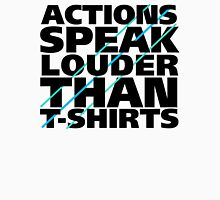 Actions Speak Louder than T-Shirts T-Shirt