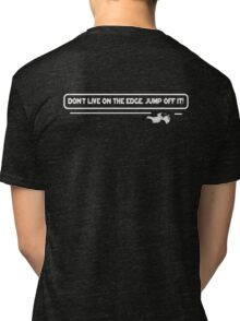 Don't Live on the Edge, Jump off it! Wingsuit Flyer Tri-blend T-Shirt