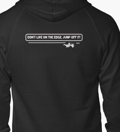 Don't Live on the Edge, Jump off it! Wingsuit Flyer Zipped Hoodie