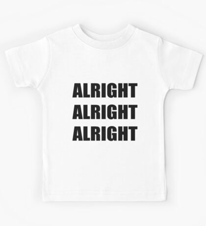 Alright Alright Alright  Kids Tee