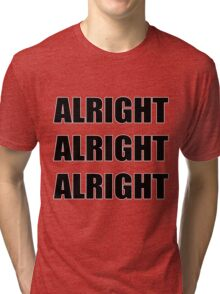 Alright Alright Alright  Tri-blend T-Shirt