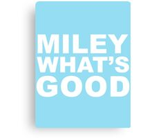 Miley What's Good - White Canvas Print
