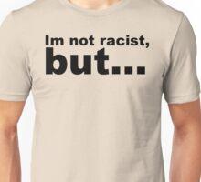 Im not racist, but... Unisex T-Shirt