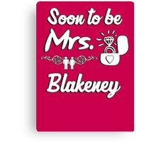 Soon to be Mrs. Blakeney. Engaged? Getting married to a Blakeney? Canvas Print