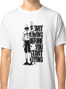 One Piece Start Living Before You Start Dying Portgas D. Ace Anime Cosplay Japan T Shirt Classic T-Shirt
