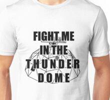 Fight Me In The Thunderdome! Unisex T-Shirt