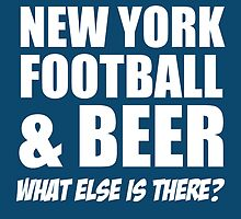 NEW YORK FOOTBALL & BEER WHAT ELSE IS THERE? by cutetees