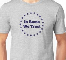 In Romo We Trust Unisex T-Shirt