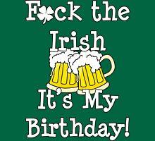 F*ck The Irish - It's My Birthday Unisex T-Shirt