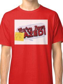 you've been PRazed Classic T-Shirt