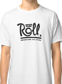 Let's Roll Brazilian Jiu-Jitsu Black Belt Classic T-Shirt