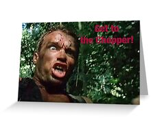 Predator-- Get to the Chopper Greeting Card
