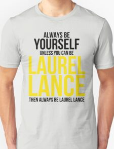 Always Be Laurel Lance Unisex T-Shirt