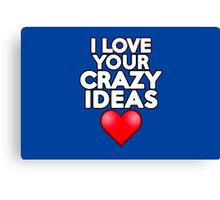 I love your crazy ideas Canvas Print
