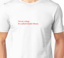 I'm on a drug. Its called Charlie Sheen. Unisex T-Shirt