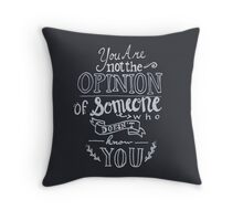 You Are Not the Opinion of Someone Who Doesn't Know You Throw Pillow