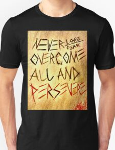 Never Lose, Never Fear overcome all and persevere Unisex T-Shirt