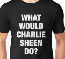 What Would Charlie Sheen Do? Unisex T-Shirt