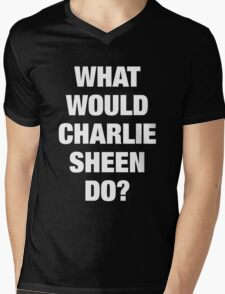What Would Charlie Sheen Do? Mens V-Neck T-Shirt