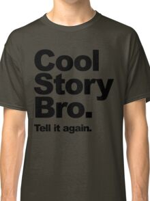 Cool Story Bro. Black Text Classic T-Shirt