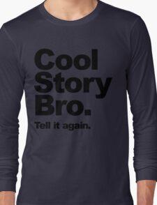 Cool Story Bro. Black Text Long Sleeve T-Shirt