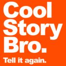 Cool Story Bro. White Text by BiggStankDogg