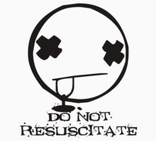 DO NOT RESUSCITATE by Teevolution