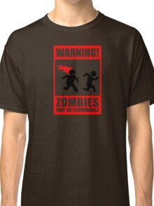 WARNING! Zombies may be flammable Classic T-Shirt