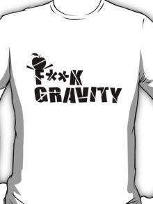 F**K Gravity T-Shirt
