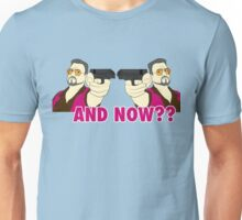 And now? Unisex T-Shirt