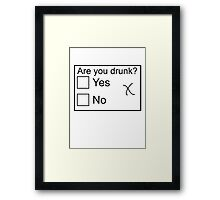 Are you drunk? Framed Print