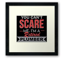 You Can't Scare Me I'm A Retired Plumber - Tshirts & Accessories Framed Print