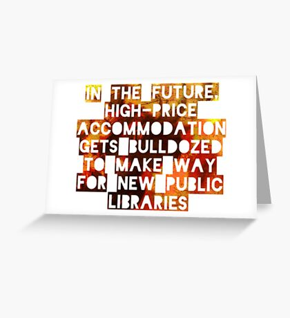 In The Future, High-Price Accomodation Gets Bulldozed To Make Way For New Public Libraries Greeting Card