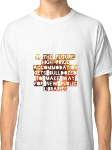 In The Future, High-Price Accomodation Gets Bulldozed To Make Way For New Public Libraries Classic T-Shirt