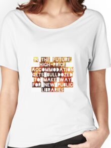 In The Future, High-Price Accomodation Gets Bulldozed To Make Way For New Public Libraries Women's Relaxed Fit T-Shirt