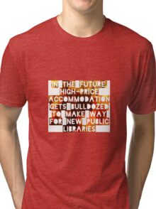 In The Future, High-Price Accomodation Gets Bulldozed To Make Way For New Public Libraries Tri-blend T-Shirt