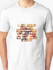 In The Future, High-Price Accomodation Gets Bulldozed To Make Way For New Public Libraries T-Shirt