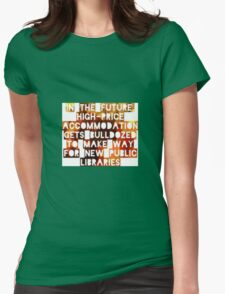 In The Future, High-Price Accomodation Gets Bulldozed To Make Way For New Public Libraries Womens Fitted T-Shirt