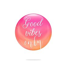 Good Vibes Only bubble pink by Pranatheory