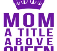 Mom: A Title Above Queen Sticker