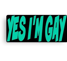 Yes i'm gay Canvas Print