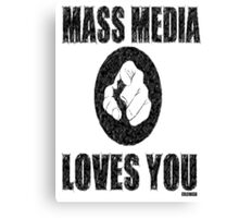 MASS MEDIA LOVES YOU Canvas Print