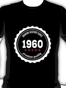 Making history since 1960  badge T-Shirt
