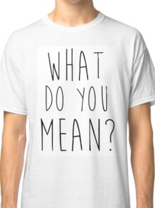 Justin Bieber What Do You Mean Classic T-Shirt