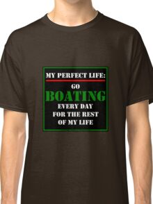 My Perfect Life: Go Boating Classic T-Shirt